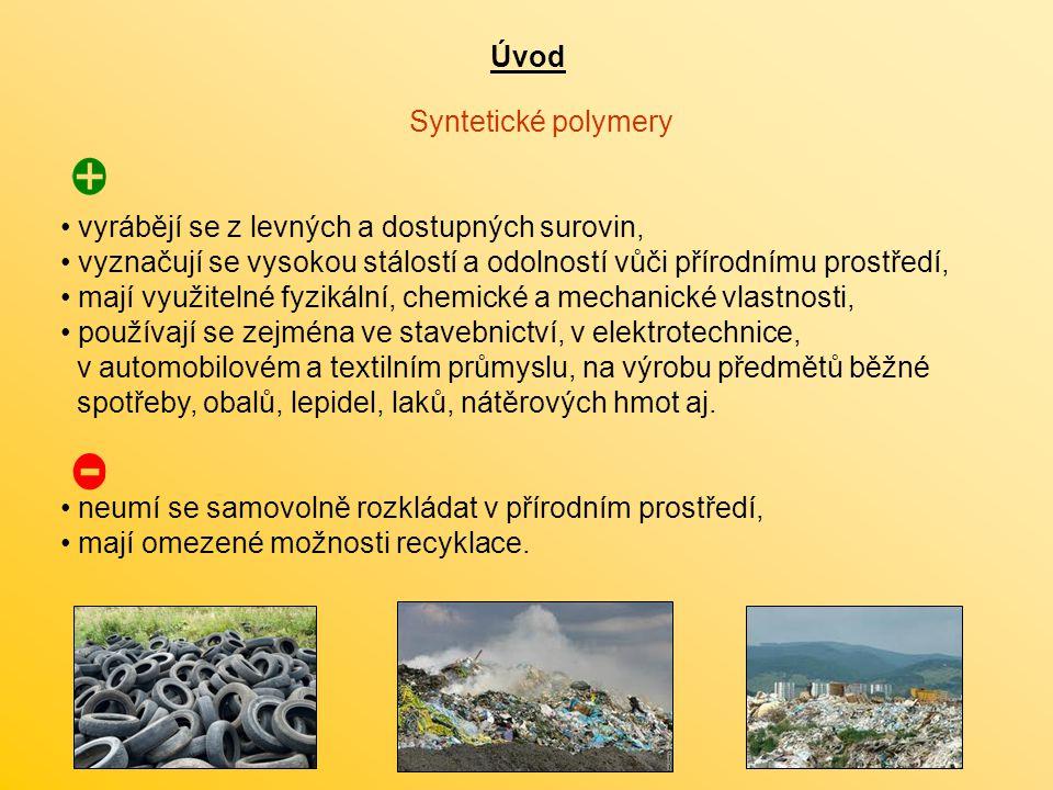 Úvod Syntetické polymery. vyrábějí se z levných a dostupných surovin, vyznačují se vysokou stálostí a odolností vůči přírodnímu prostředí,