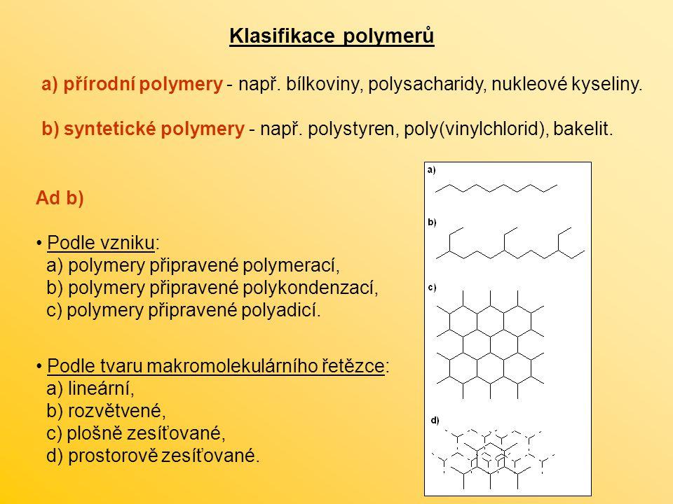 Klasifikace polymerů a) přírodní polymery - např. bílkoviny, polysacharidy, nukleové kyseliny.
