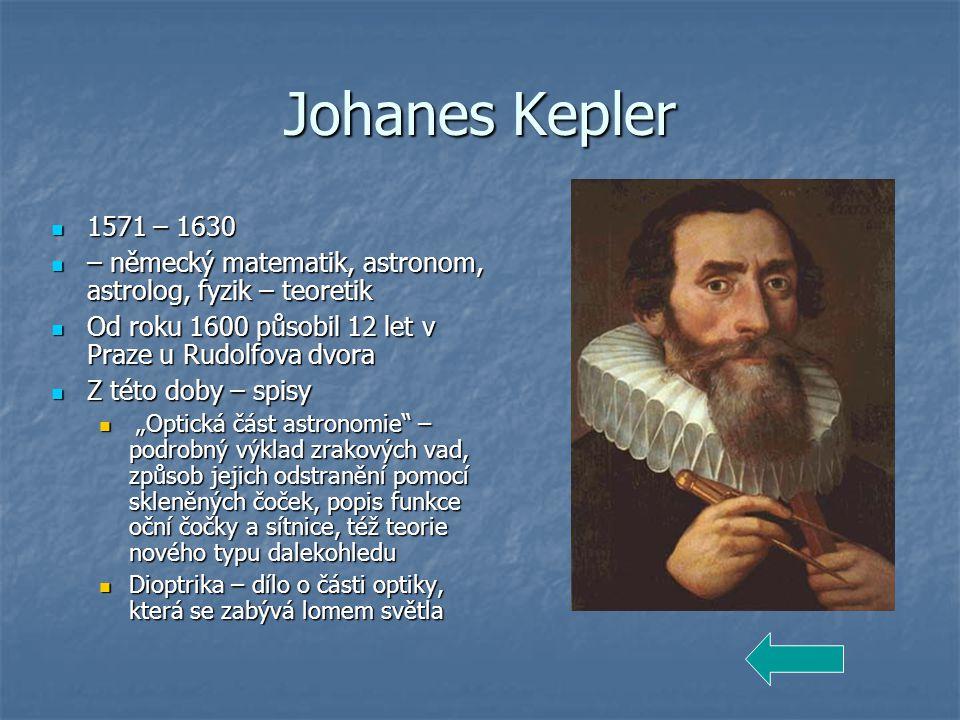 Johanes Kepler 1571 – 1630. – německý matematik, astronom, astrolog, fyzik – teoretik. Od roku 1600 působil 12 let v Praze u Rudolfova dvora.