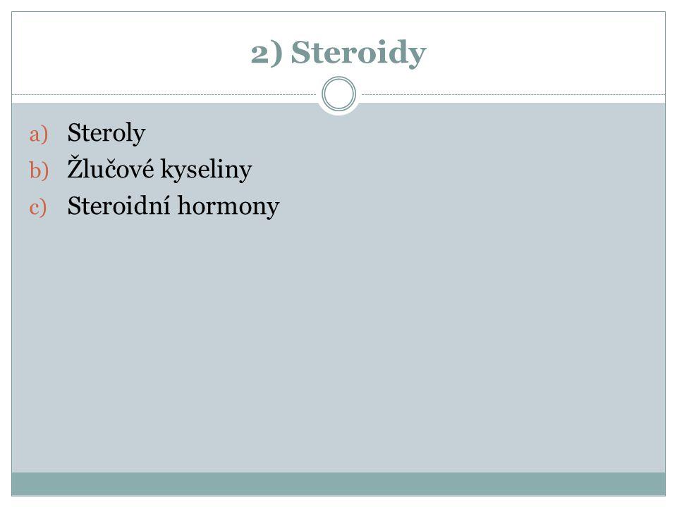 2) Steroidy Steroly Žlučové kyseliny Steroidní hormony