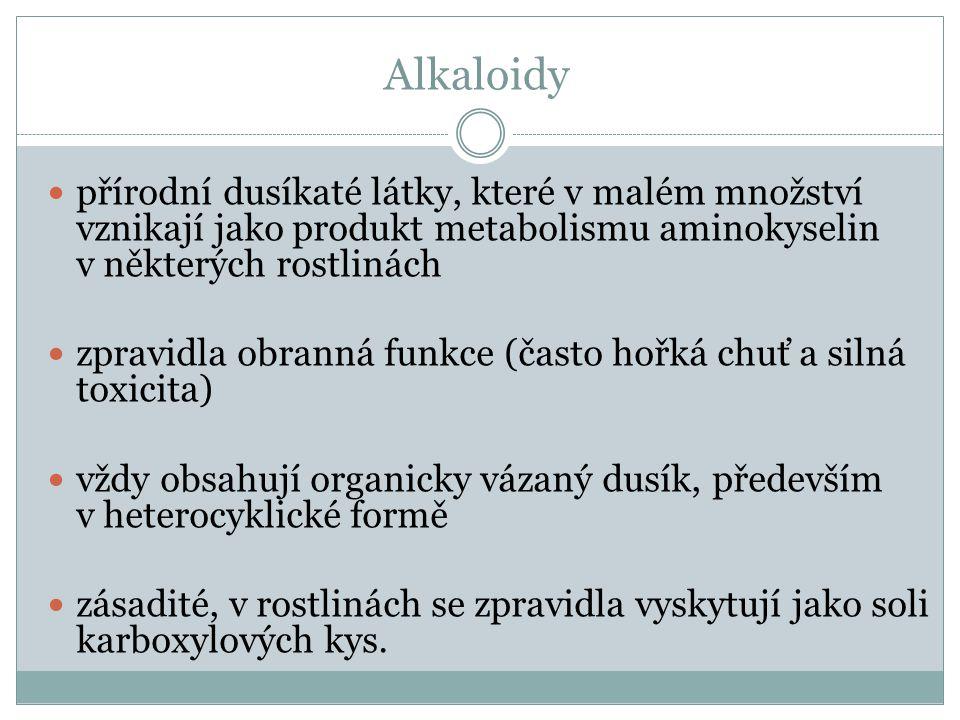 Alkaloidy přírodní dusíkaté látky, které v malém množství vznikají jako produkt metabolismu aminokyselin v některých rostlinách.