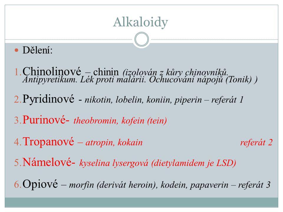 Alkaloidy Dělení: Chinolinové – chinin (izolován z kůry chinovníků. Antipyretikum. Lék proti malárii. Ochucování nápojů (Tonik) )
