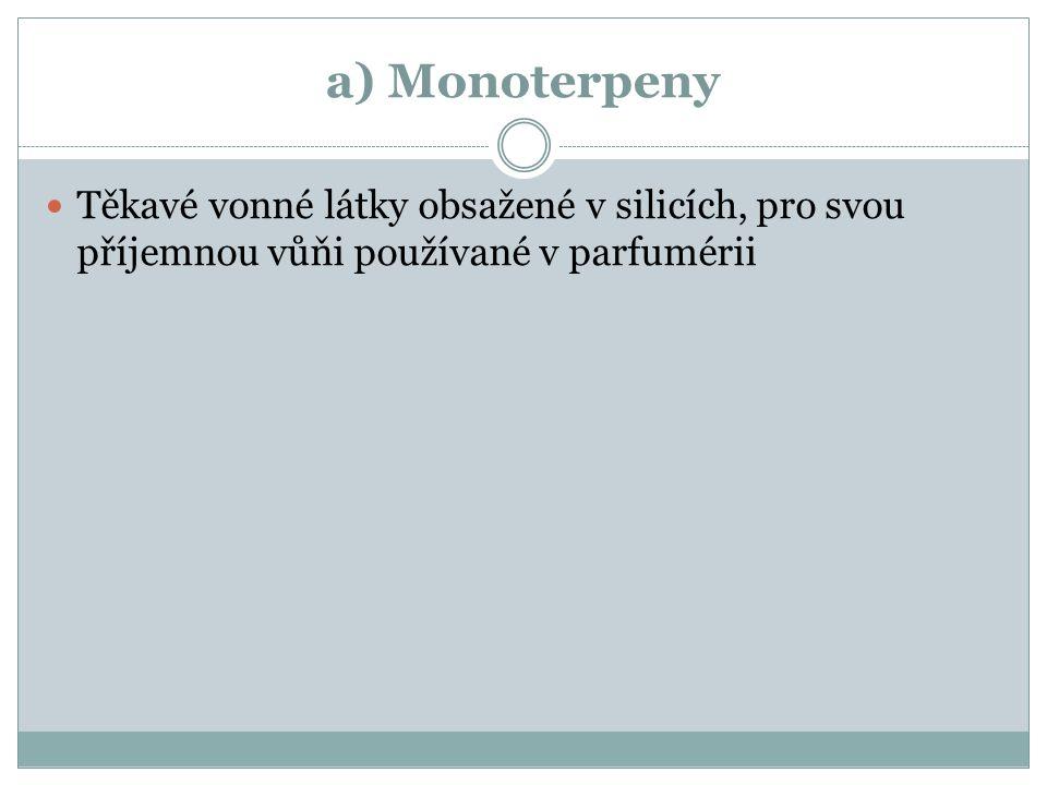 a) Monoterpeny Těkavé vonné látky obsažené v silicích, pro svou příjemnou vůňi používané v parfumérii.