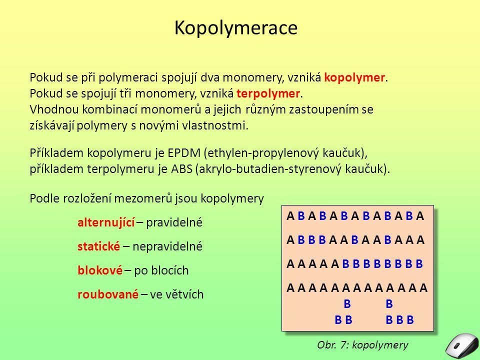 Kopolymerace Pokud se při polymeraci spojují dva monomery, vzniká kopolymer. Pokud se spojují tři monomery, vzniká terpolymer.