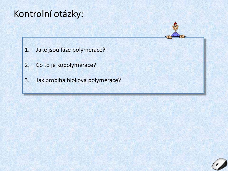 Kontrolní otázky: Jaké jsou fáze polymerace Co to je kopolymerace