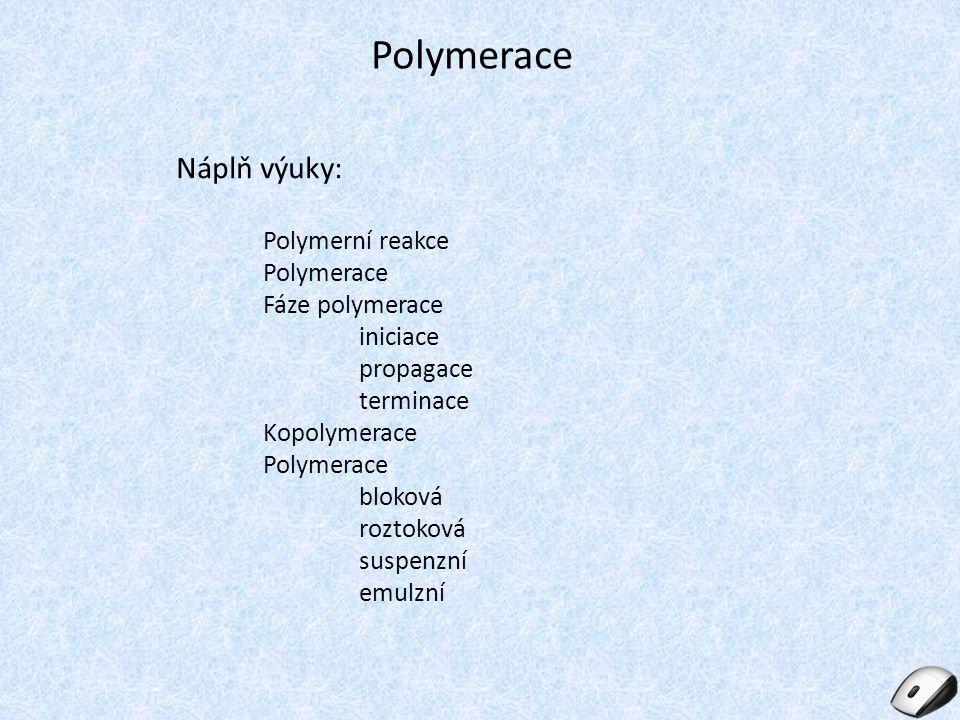 Polymerace Náplň výuky: Polymerní reakce Polymerace Fáze polymerace