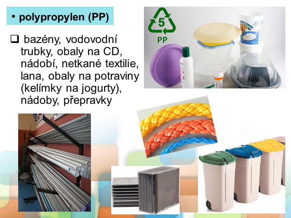 polypropylen (PP) bazény, vodovodní trubky, obaly na CD, nádobí, netkané textilie, lana, obaly na potraviny (kelímky na jogurty), nádoby, přepravky.