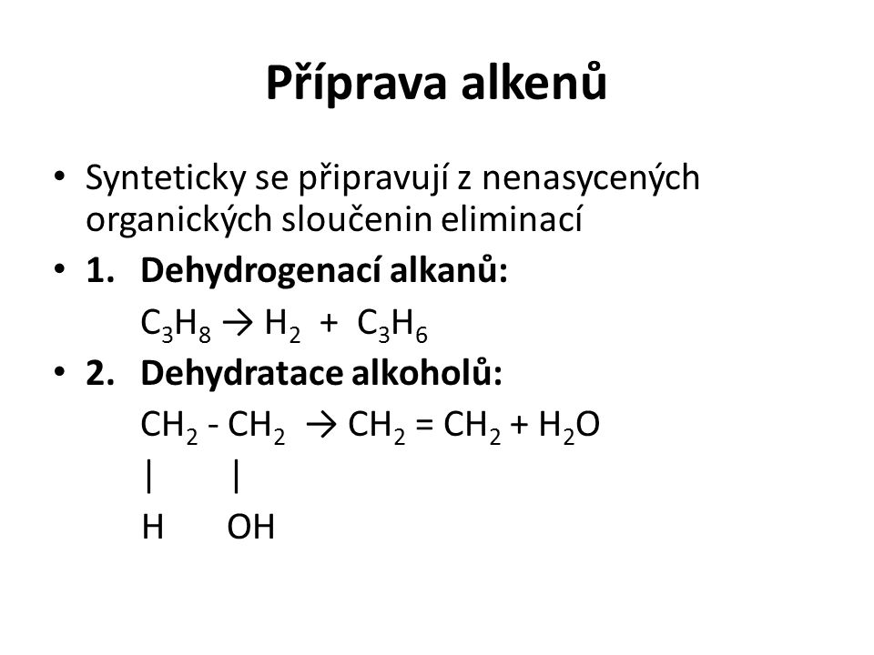Příprava alkenů Synteticky se připravují z nenasycených organických sloučenin eliminací. 1. Dehydrogenací alkanů: