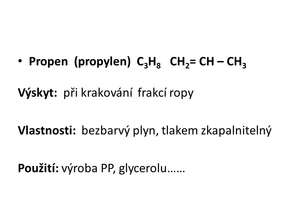 Propen (propylen) C3H8 CH2= CH – CH3