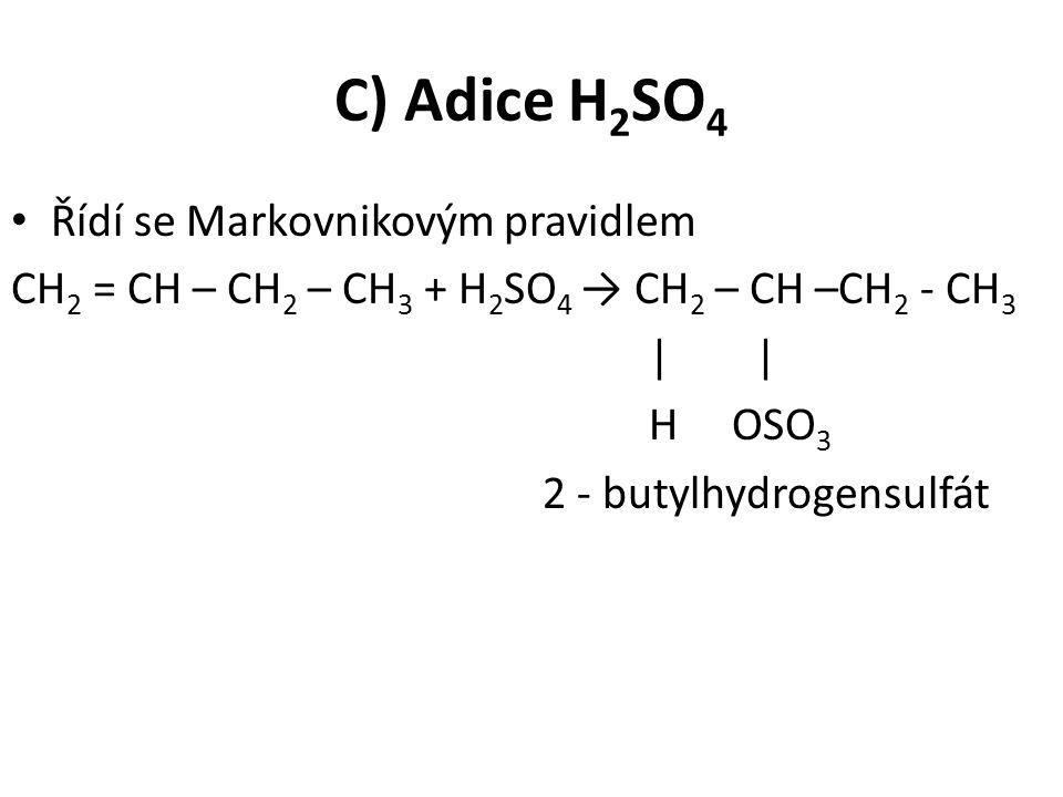 C) Adice H2SO4 Řídí se Markovnikovým pravidlem