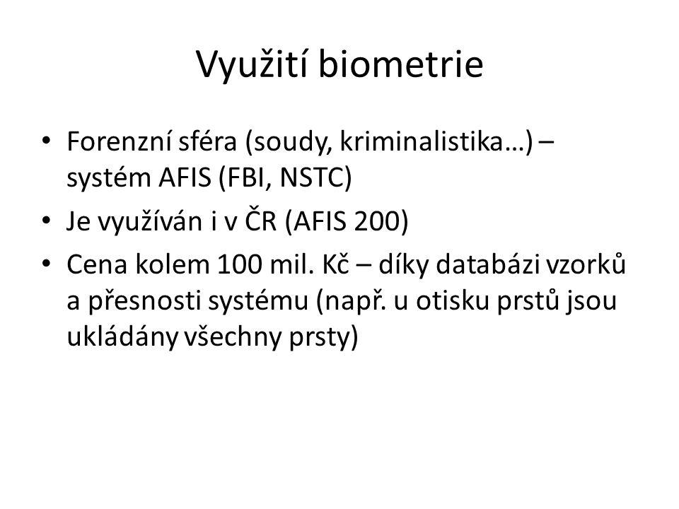 Využití biometrie Forenzní sféra (soudy, kriminalistika…) – systém AFIS (FBI, NSTC) Je využíván i v ČR (AFIS 200)