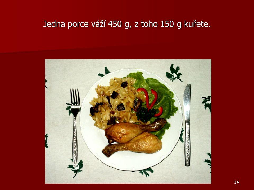 Jedna porce váží 450 g, z toho 150 g kuřete.