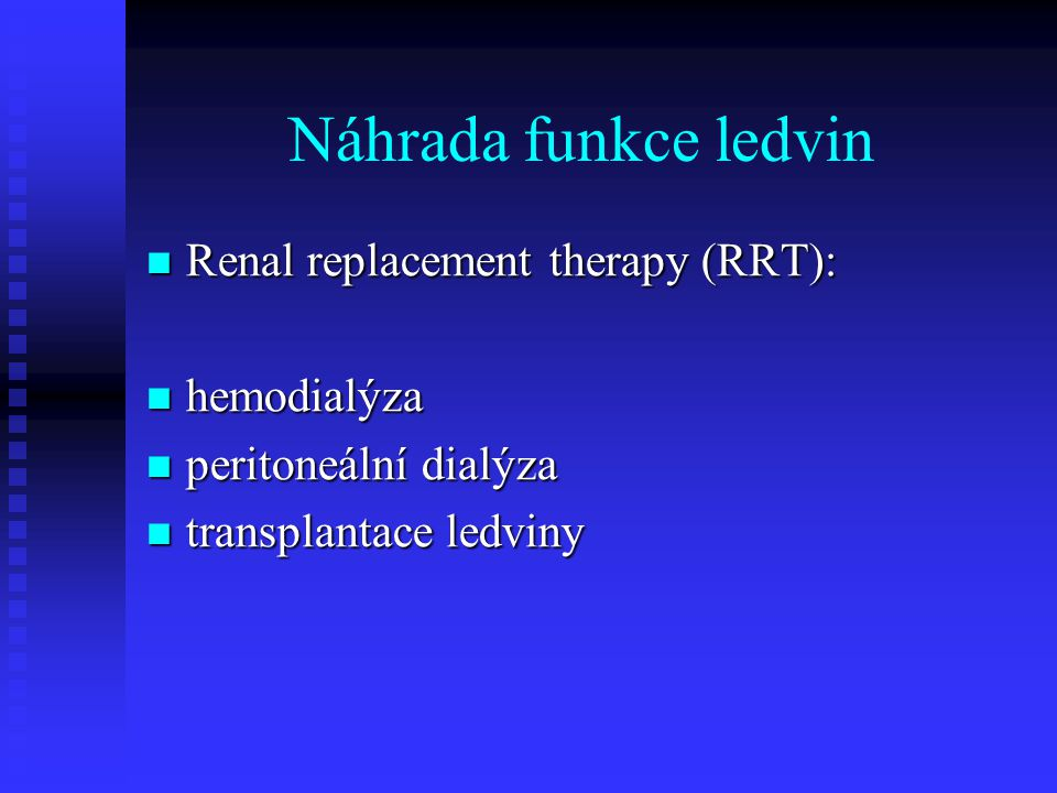 Náhrada funkce ledvin Renal replacement therapy (RRT): hemodialýza