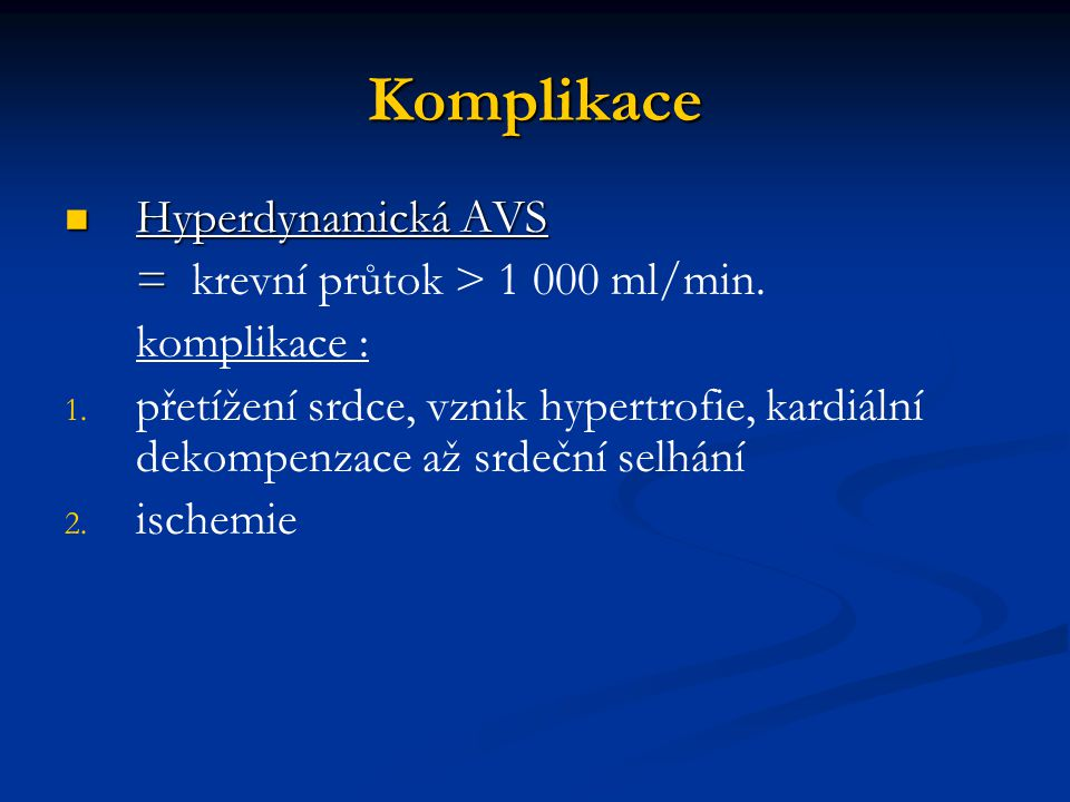 Komplikace Hyperdynamická AVS = krevní průtok > 1 000 ml/min.