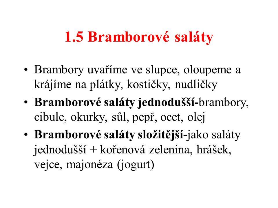 1.5 Bramborové saláty Brambory uvaříme ve slupce, oloupeme a krájíme na plátky, kostičky, nudličky.