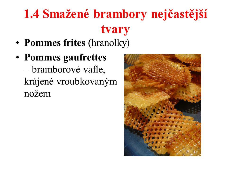 1.4 Smažené brambory nejčastější tvary
