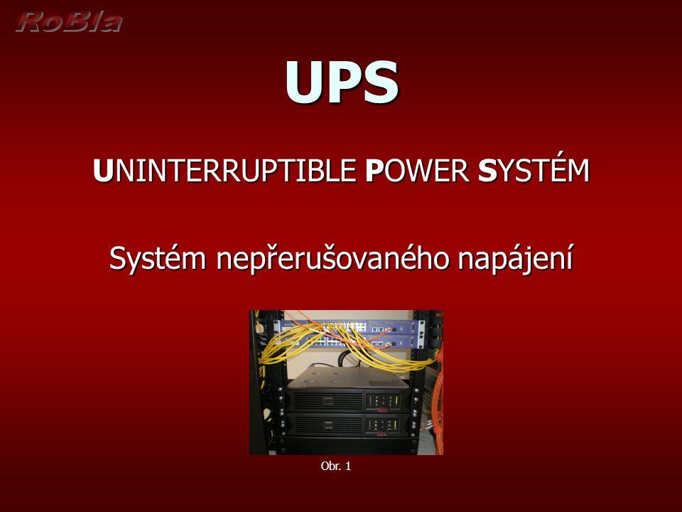 UPS UNINTERRUPTIBLE POWER SYSTÉM Systém nepřerušovaného napájení