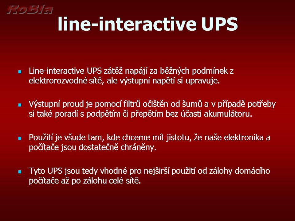 line-interactive UPS Line-interactive UPS zátěž napájí za běžných podmínek z elektrorozvodné sítě, ale výstupní napětí si upravuje.