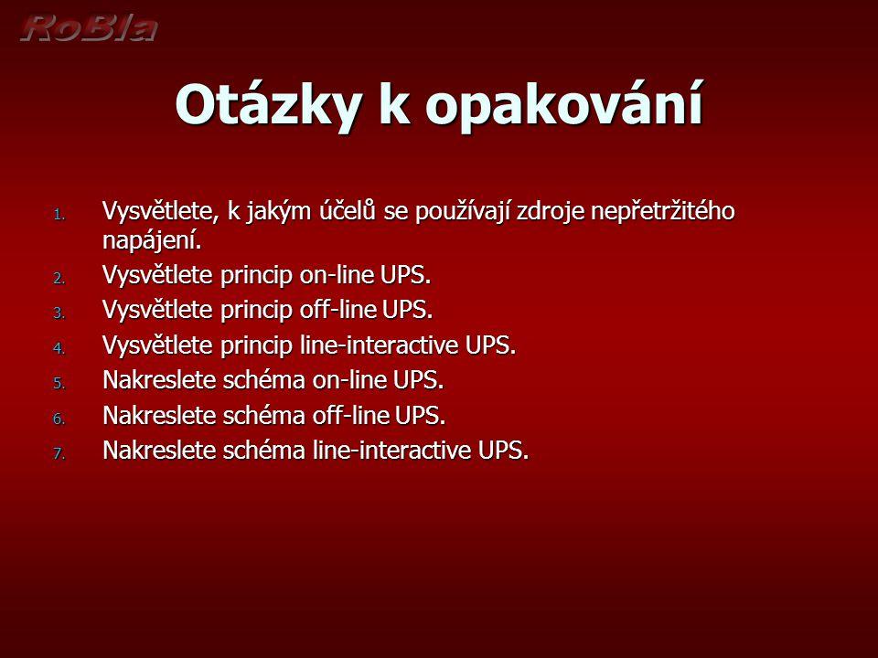 Otázky k opakování Vysvětlete, k jakým účelů se používají zdroje nepřetržitého napájení. Vysvětlete princip on-line UPS.
