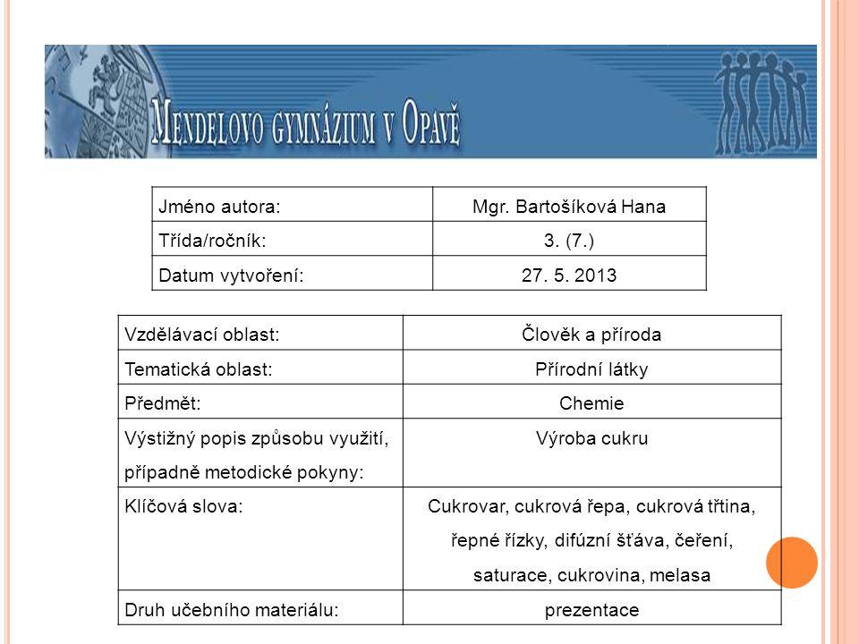 Jméno autora: Mgr. Bartošíková Hana. Třída/ročník: 3. (7.) Datum vytvoření: 27. 5. 2013. Vzdělávací oblast:
