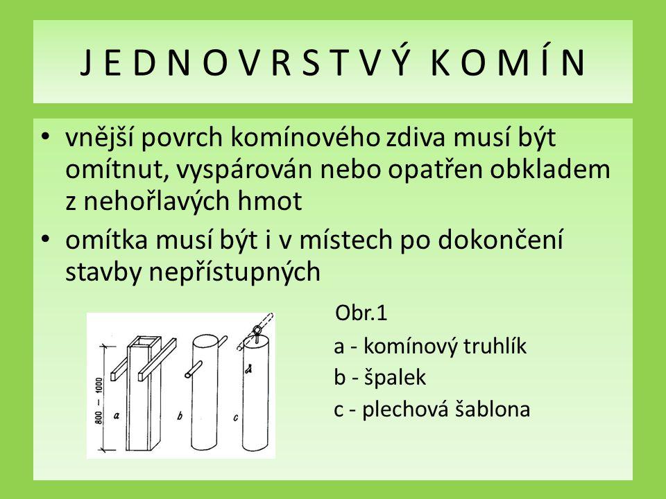 J E D N O V R S T V Ý K O M Í N vnější povrch komínového zdiva musí být omítnut, vyspárován nebo opatřen obkladem z nehořlavých hmot.