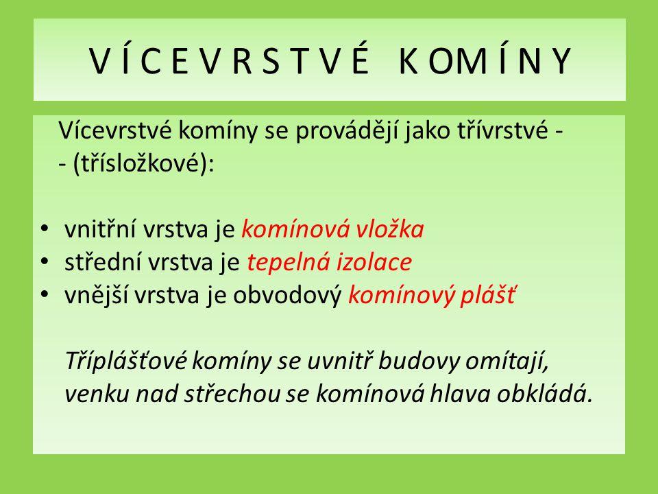 V Í C E V R S T V É K OM Í N Y Vícevrstvé komíny se provádějí jako třívrstvé - - (třísložkové): vnitřní vrstva je komínová vložka.