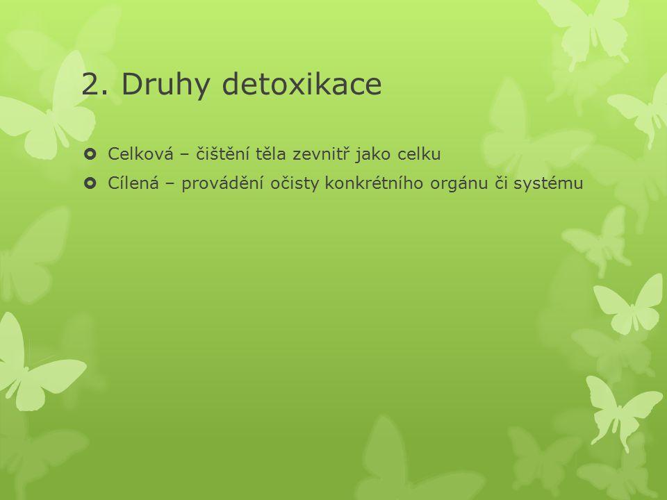 2. Druhy detoxikace Celková – čištění těla zevnitř jako celku