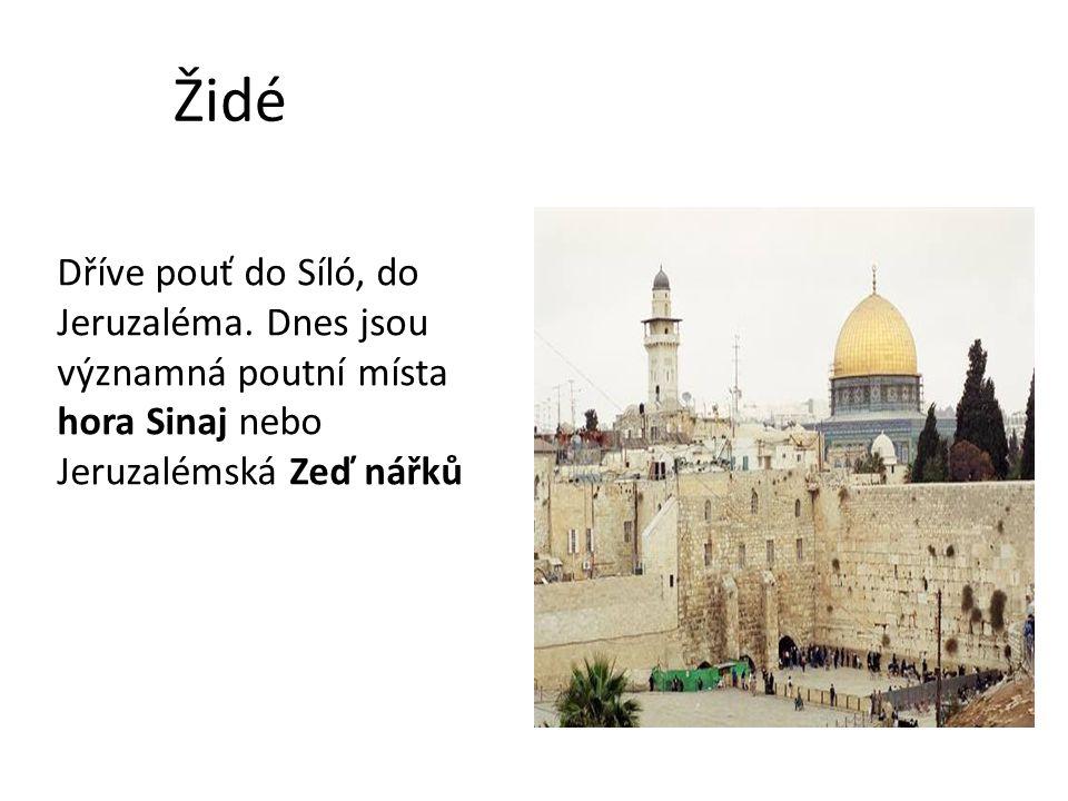 Židé Dříve pouť do Síló, do Jeruzaléma.