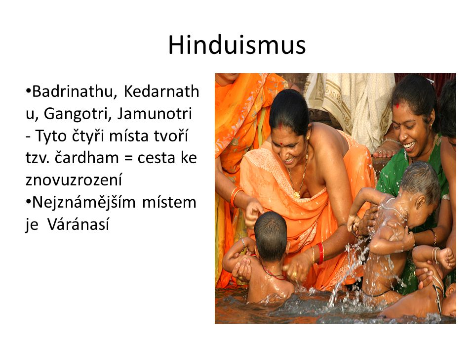 Hinduismus Badrinathu, Kedarnathu, Gangotri, Jamunotri - Tyto čtyři místa tvoří tzv. čardham = cesta ke znovuzrození.