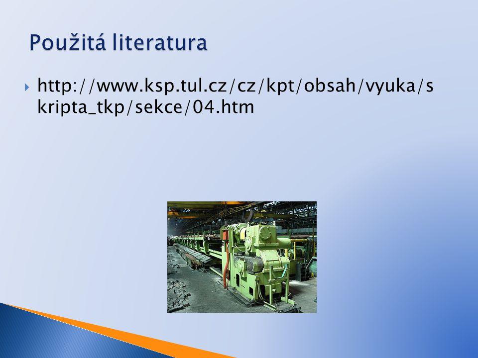 Použitá literatura http://www.ksp.tul.cz/cz/kpt/obsah/vyuka/s kripta_tkp/sekce/04.htm