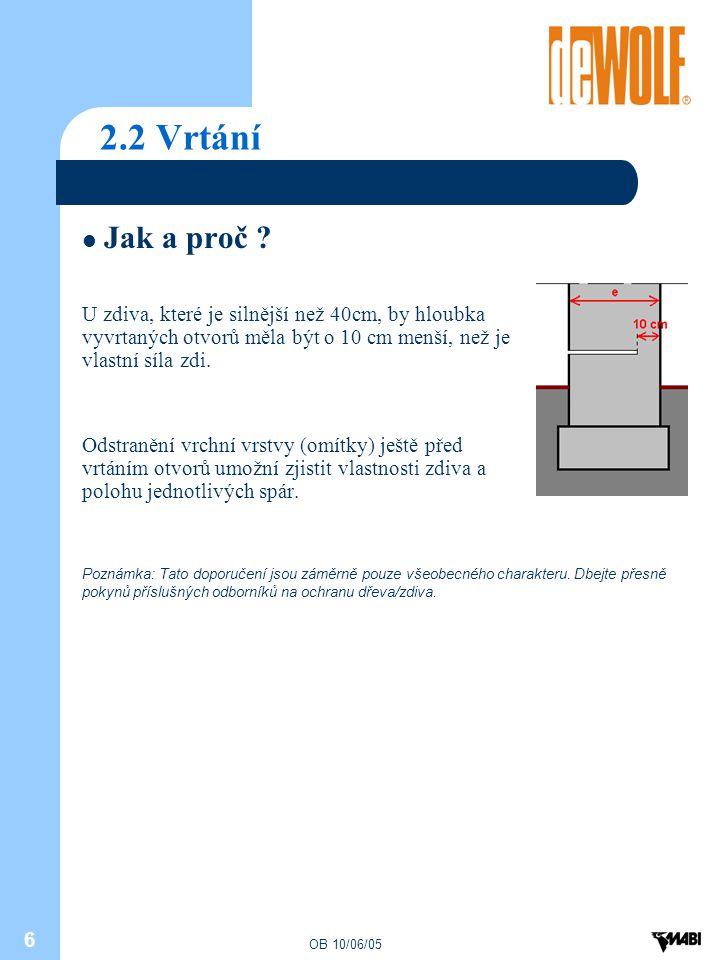 2.2 Vrtání Jak a proč U zdiva, které je silnější než 40cm, by hloubka vyvrtaných otvorů měla být o 10 cm menší, než je vlastní síla zdi.