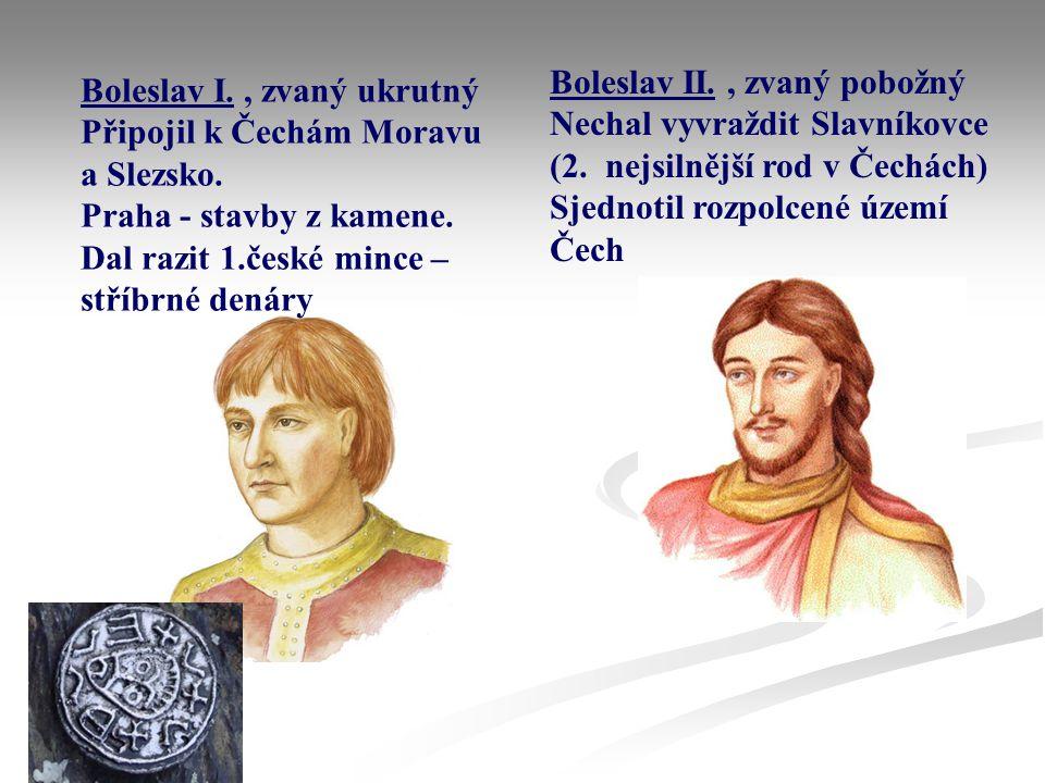 Boleslav II. , zvaný pobožný Nechal vyvraždit Slavníkovce (2