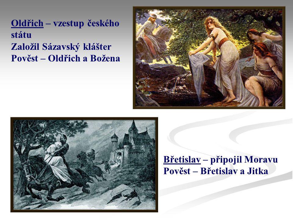 Oldřich – vzestup českého státu Založil Sázavský klášter Pověst – Oldřich a Božena