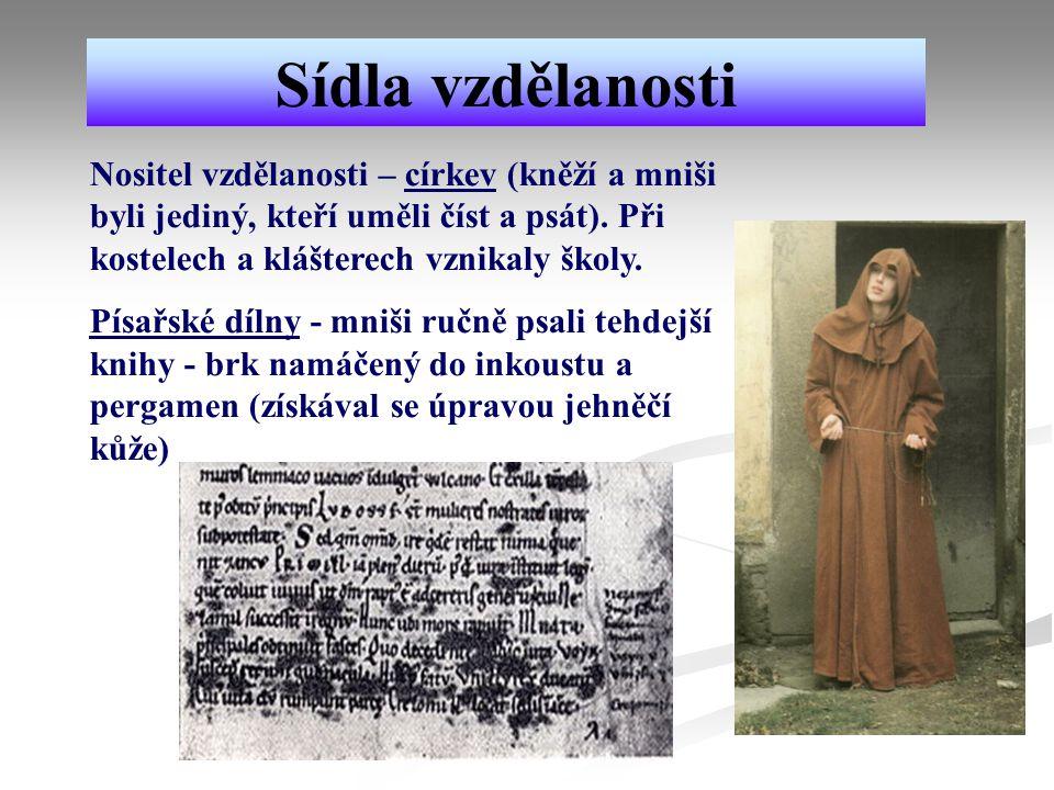 Sídla vzdělanosti Nositel vzdělanosti – církev (kněží a mniši byli jediný, kteří uměli číst a psát). Při kostelech a klášterech vznikaly školy.