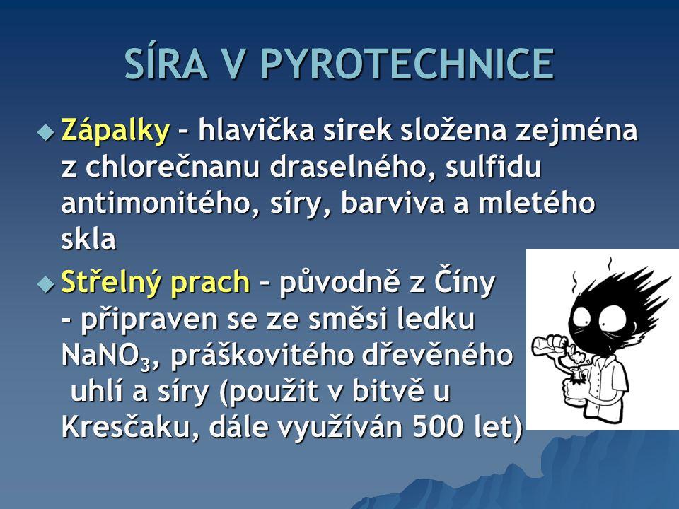 SÍRA V PYROTECHNICE Zápalky – hlavička sirek složena zejména z chlorečnanu draselného, sulfidu antimonitého, síry, barviva a mletého skla.