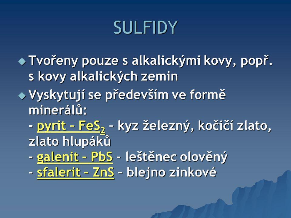 SULFIDY Tvořeny pouze s alkalickými kovy, popř. s kovy alkalických zemin.
