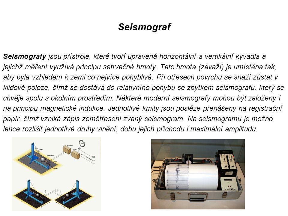 Seismograf Seismografy jsou přístroje, které tvoří upravená horizontální a vertikální kyvadla a.