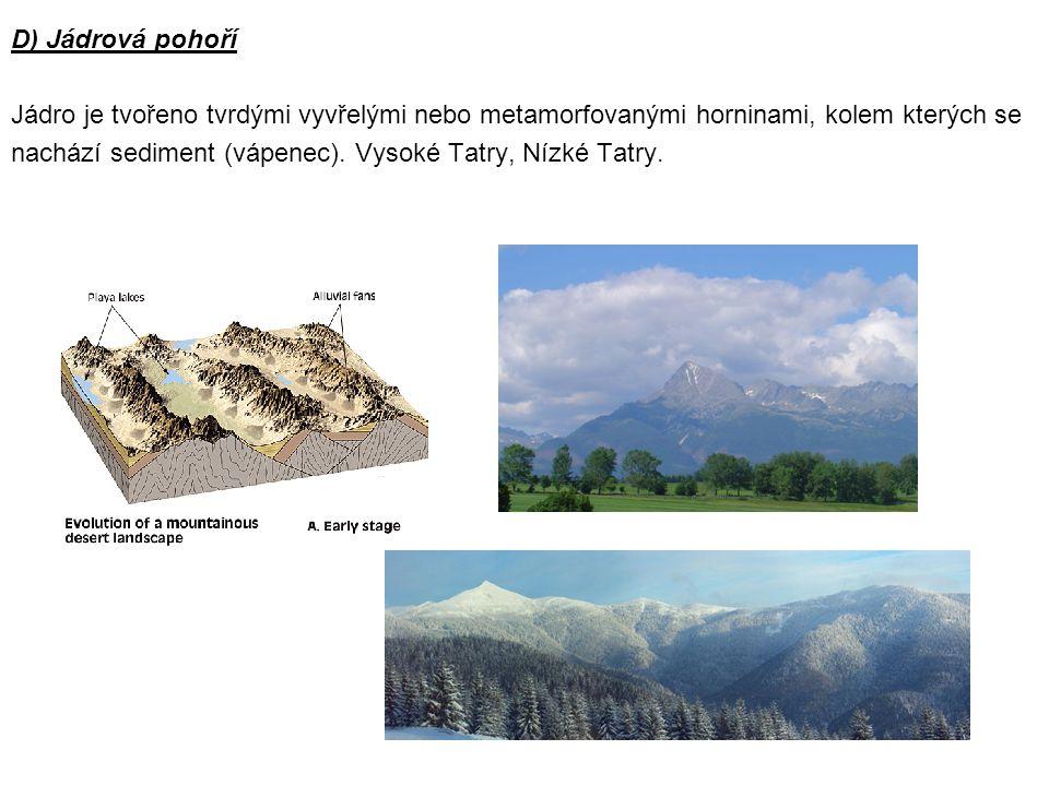 D) Jádrová pohoří Jádro je tvořeno tvrdými vyvřelými nebo metamorfovanými horninami, kolem kterých se.