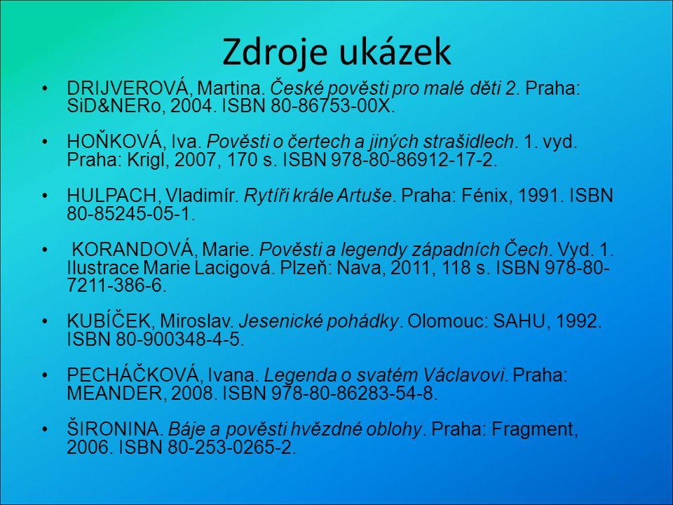 Zdroje ukázek DRIJVEROVÁ, Martina. České pověsti pro malé děti 2. Praha: SiD&NERo, 2004. ISBN 80-86753-00X.