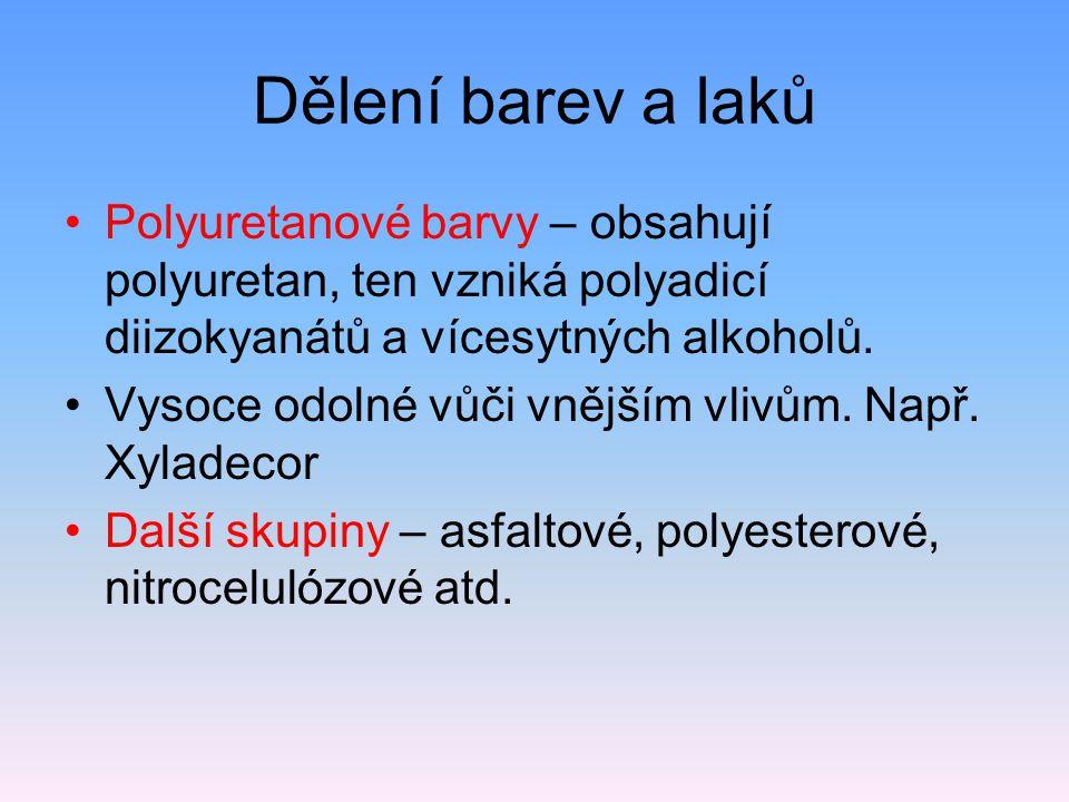 Dělení barev a laků Polyuretanové barvy – obsahují polyuretan, ten vzniká polyadicí diizokyanátů a vícesytných alkoholů.