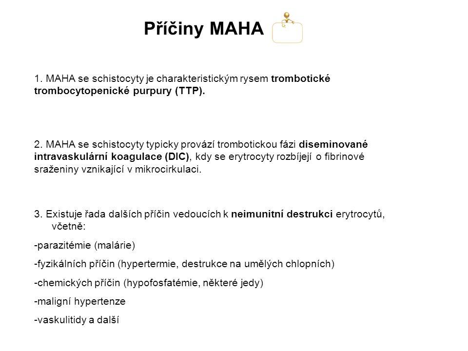 Příčiny MAHA 1. MAHA se schistocyty je charakteristickým rysem trombotické trombocytopenické purpury (TTP).