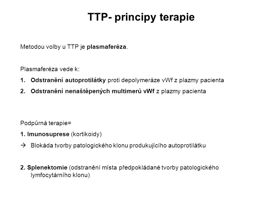 TTP- principy terapie Metodou volby u TTP je plasmaferéza.