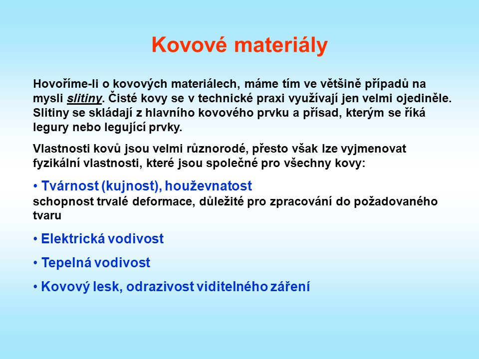 Kovové materiály Tvárnost (kujnost), houževnatost Elektrická vodivost