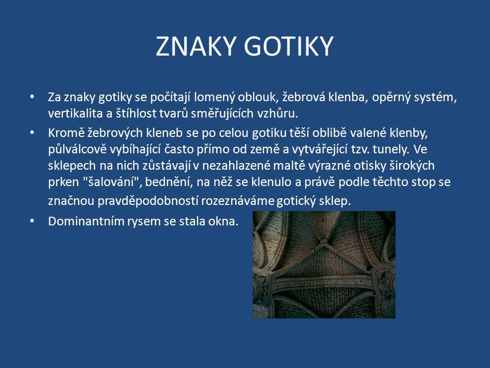 ZNAKY GOTIKY Za znaky gotiky se počítají lomený oblouk, žebrová klenba, opěrný systém, vertikalita a štíhlost tvarů směřujících vzhůru.