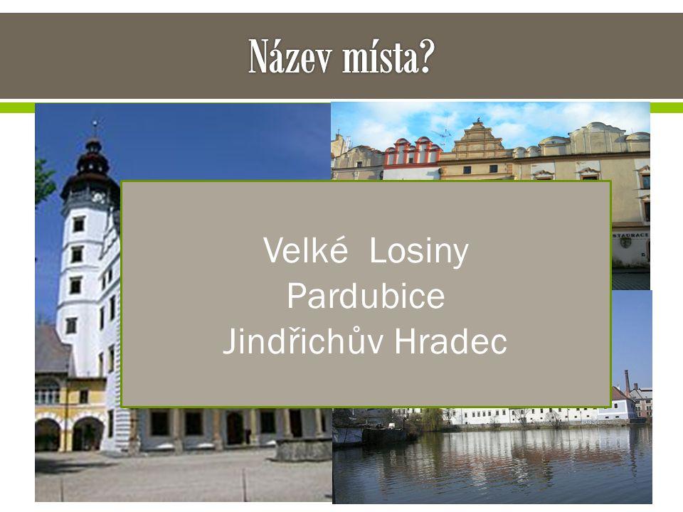 Název místa Velké Losiny Pardubice Jindřichův Hradec