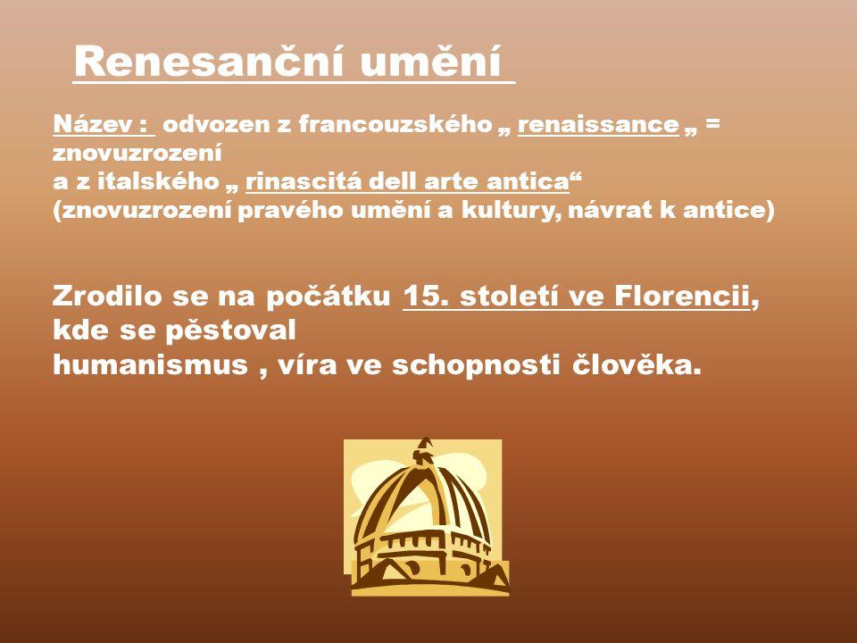 """Renesanční umění Název : odvozen z francouzského """" renaissance """" = znovuzrození. a z italského """" rinascitá dell arte antica"""