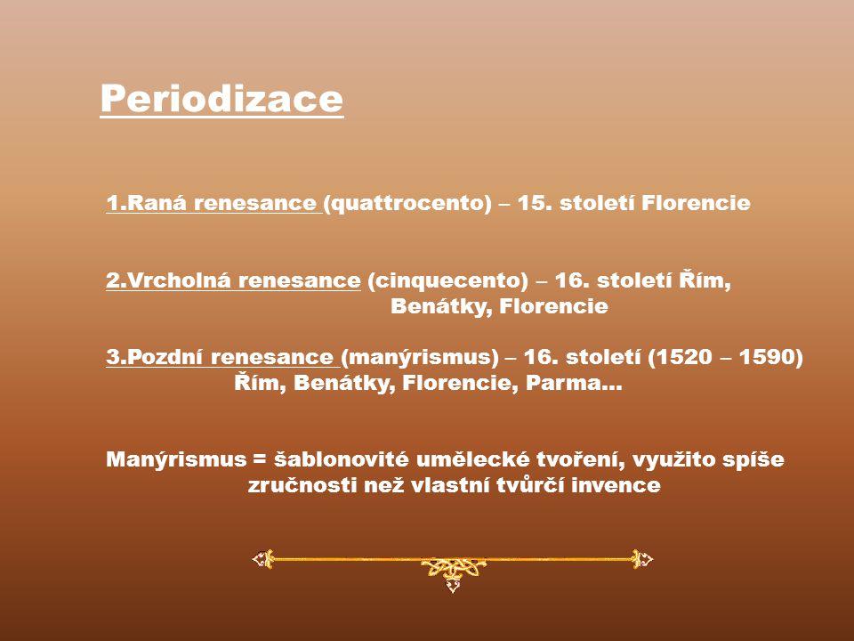 Periodizace 1.Raná renesance (quattrocento) – 15. století Florencie