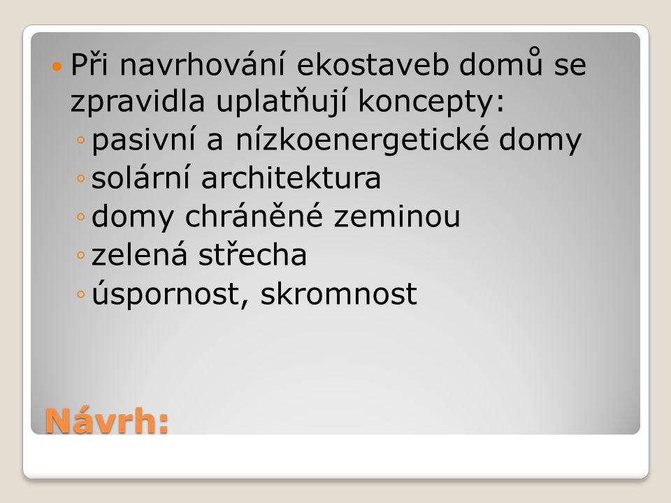 Návrh: Při navrhování ekostaveb domů se zpravidla uplatňují koncepty:
