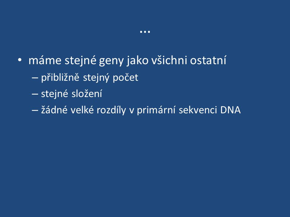… máme stejné geny jako všichni ostatní přibližně stejný počet