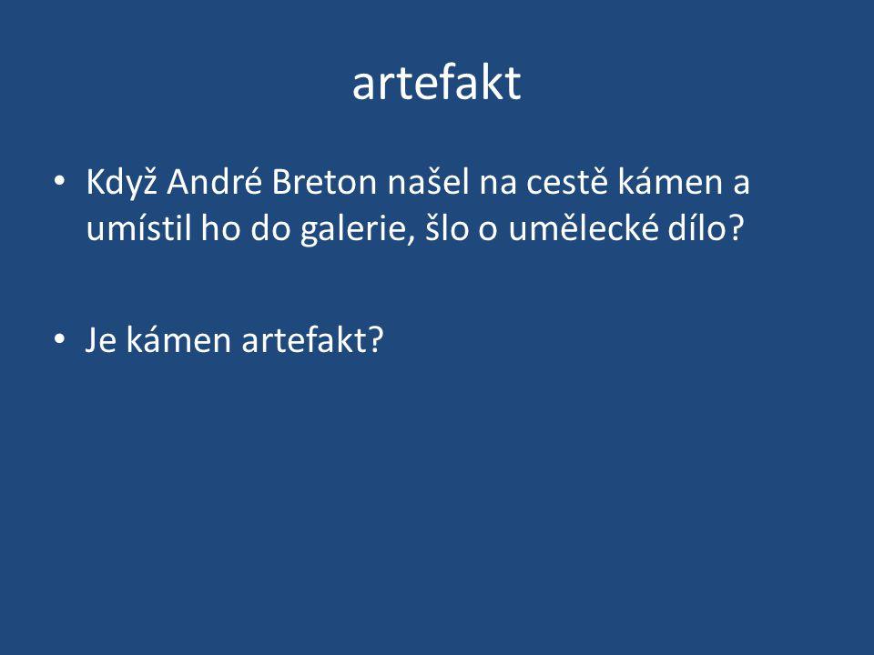 artefakt Když André Breton našel na cestě kámen a umístil ho do galerie, šlo o umělecké dílo.